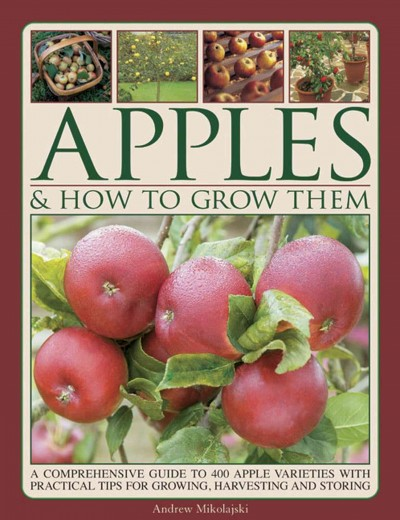 Apples how to grow them a comprehensive guide to 400 apple varieties with practical tips for - Practical tips to make money from gardening ...