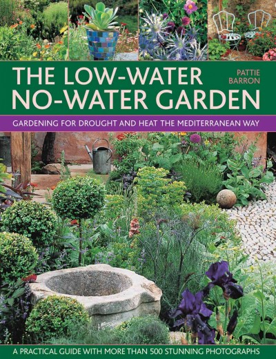 the low water no water garden gardening for drought and heat the mediterranean way - Water Garden Plants
